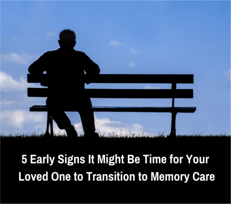 5 Early Signs It Might Be Time for Your Loved One to Transition to Memory Care