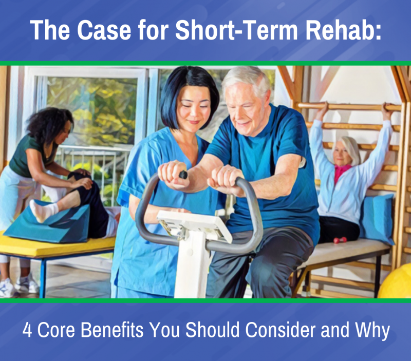 The Case for Short-Term Rehab: 4 Core Benefits You Should Consider and Why