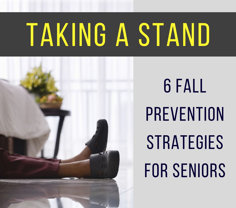 Taking a Stand: 6 Fall Prevention Strategies for Seniors